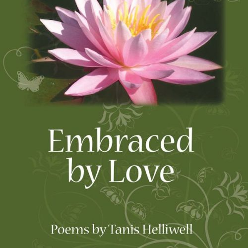 Embraced by Love: Poems by Tanis Helliwell