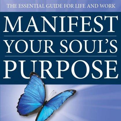 Manifest Your Soul's Purpose